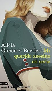 Descargar Gratis este libro Mi querido asesino en serie de la autora Alicia Giménez Bartlett en formatosPDF - EPUB,todo esto en librosinpagar.info