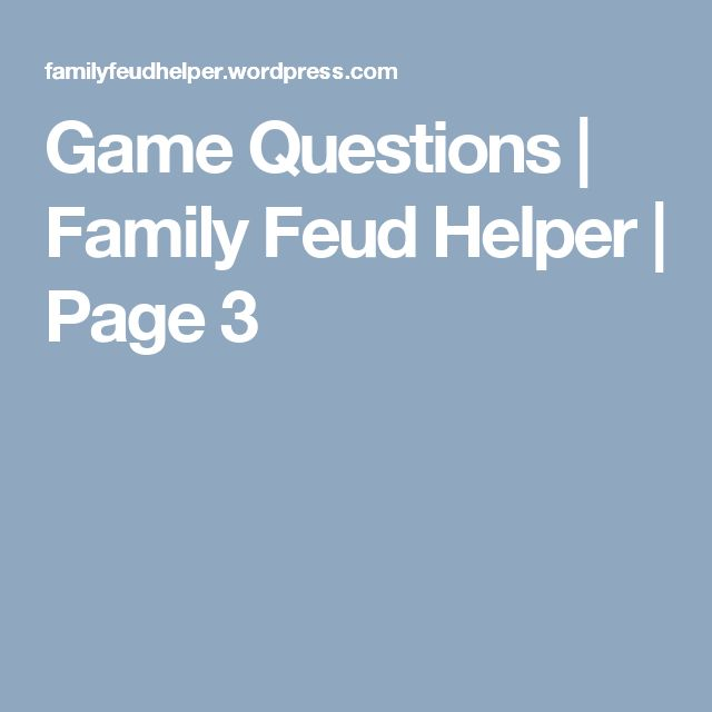 Game Questions | Family Feud Helper | Page 3