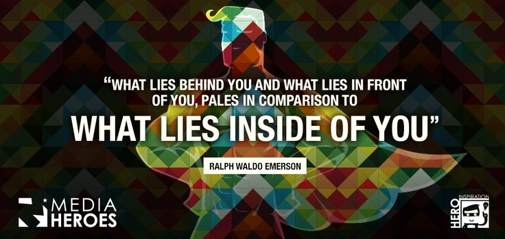 """""""What lies behind you and what lies in front of you, pales in comparison to what lies inside of you.""""  Ralph Waldo Emerson"""