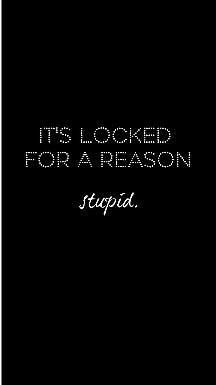 Girly Phone Wallpaper It S Locked For A Reason Stupid For Galaxy And Iphone Funny Phone Wallpaper Phone Wallpaper Mood Wallpaper