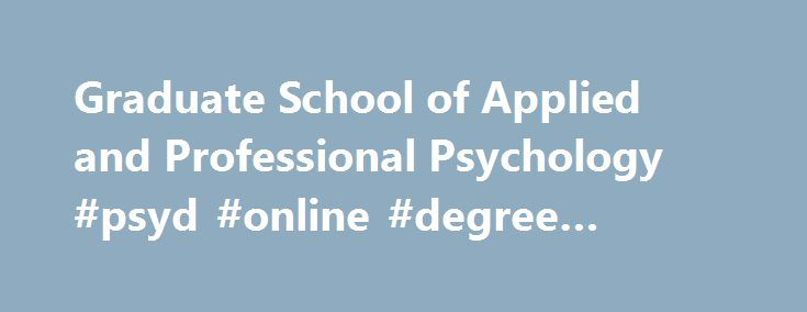 Graduate School of Applied and Professional Psychology #psyd #online #degree #programs http://california.remmont.com/graduate-school-of-applied-and-professional-psychology-psyd-online-degree-programs/  # For admission to the Clinical PsyD program, it is also expected that applicants score between the 60 % and the 99 % on the Psychology Subject GRE exam. Exceptions to this minimum requirement will be made only rarely, and only if a candidate's credentials and interview ratings are otherwise…