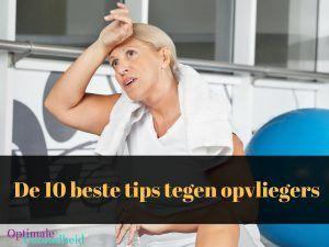 De 10 beste tips tegen opvliegers