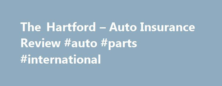 The Hartford – Auto Insurance Review #auto #parts #international http://nigeria.remmont.com/the-hartford-auto-insurance-review-auto-parts-international/  #auto insurance reviews # The Hartford – Auto Insurance Review By Janet Hunt. Insurance Company Reviews Expert Janet Hunt has been working in the insurance industry for over 15 years. She began her career as a customer service representative for a well-known insurance carrier. Continue Reading Below The company's president at the time…