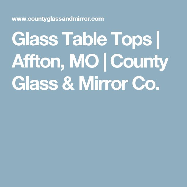 Glass Table Tops | Affton, MO | County Glass & Mirror Co.