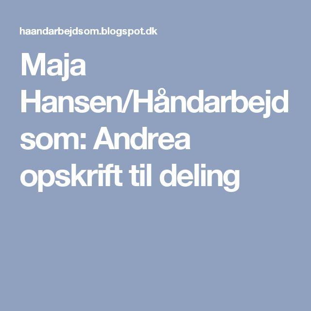 Maja Hansen/Håndarbejdsom: Andrea opskrift til deling