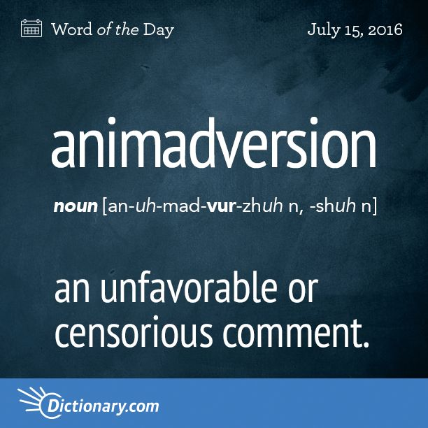 Dictionary.com's Word of the Day - animadversion - an unfavorable or censorious comment: to make animadversions on someone's conduct.