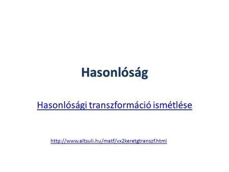 Hasonlóság Hasonlósági transzformáció ismétlése