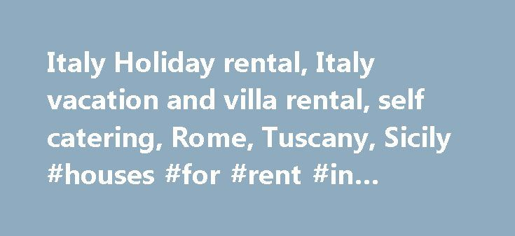 Italy Holiday rental, Italy vacation and villa rental, self catering, Rome, Tuscany, Sicily #houses #for #rent #in #orlando http://rental.remmont.com/italy-holiday-rental-italy-vacation-and-villa-rental-self-catering-rome-tuscany-sicily-houses-for-rent-in-orlando/  #holiday rentals italy # The city of cities – wonderful Rome Popular holiday towns in France Holiday rentals for self catering in Italy – Holiday rentals in Italy, North Italy, South Italy etc. You can find private holiday rentals…