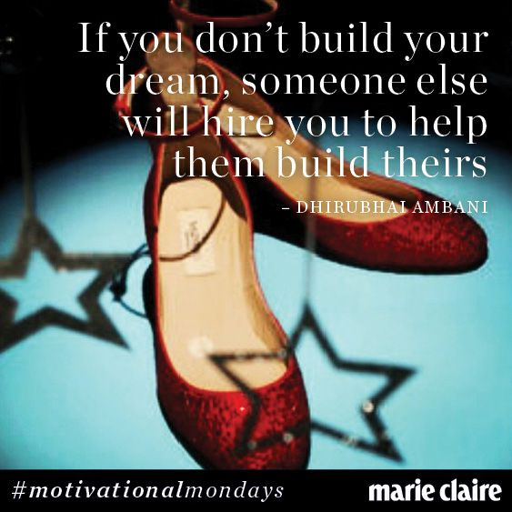 """""""If you don't build your dream, someone else will hire you to help them build theirs"""" - Dhirubhai Ambani."""