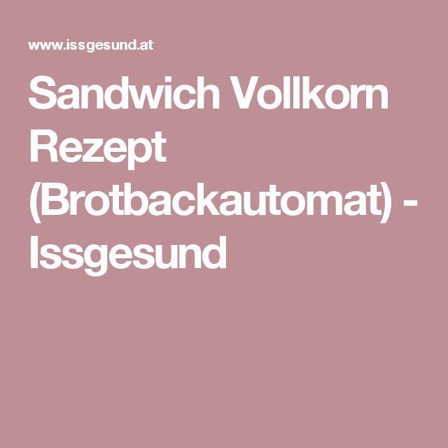 Sandwich Vollkorn Rezept (Brotbackautomat) - Issgesund