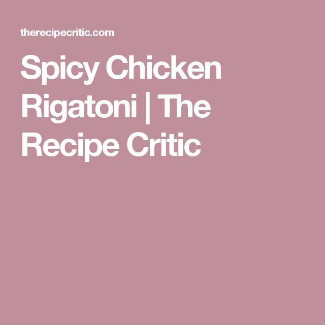 Spicy Chicken Rigatoni | The Recipe Critic