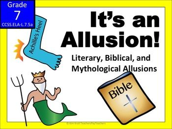 Based on the CCSS L.7.5a Interpret figures of speech (e.g., literary, biblical, and mythological allusions) in context, this product has everything you need to teach a two-day lesson on allusions: a PowerPoint, lesson plan, worksheet and answer key!Students learn what allusions are AND two strategies for interpreting unknown allusions: CONTEXT and RESEARCH.