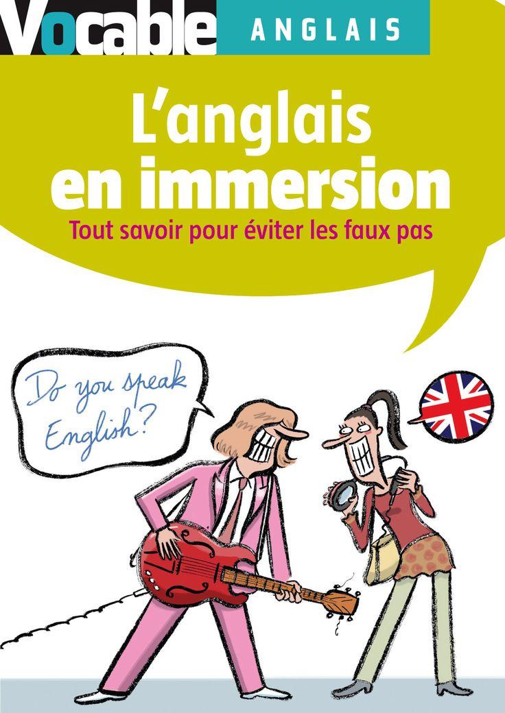 Le guide de l'anglais en immersion, pour maîtriser les usages et codes culturels et éviter les faux pas en pays anglophone