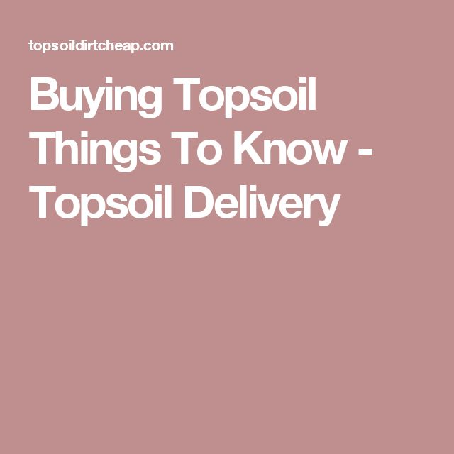 Buying Topsoil Things To Know - Topsoil Delivery