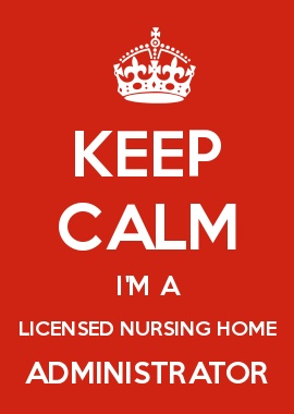 KEEP CALM I'M A LICENSED NURSING HOME ADMINISTRATOR!!! YAY, I PASSED MY BOARDS!