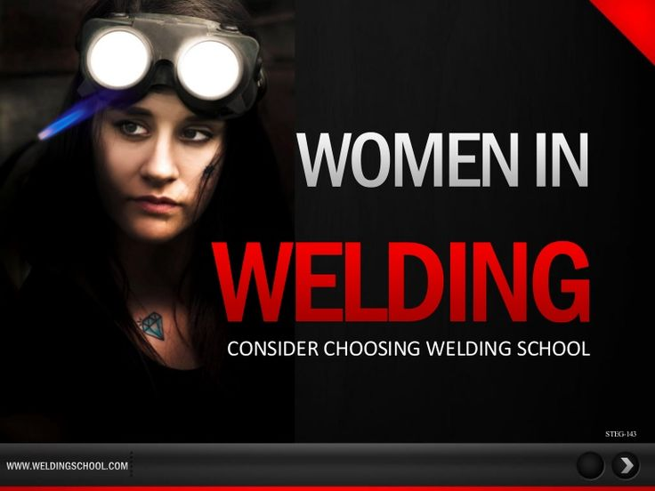 http://www.slideshare.net/tulsaweldingschool/slide-show-women-in-welding-consider-choosing-welding-school