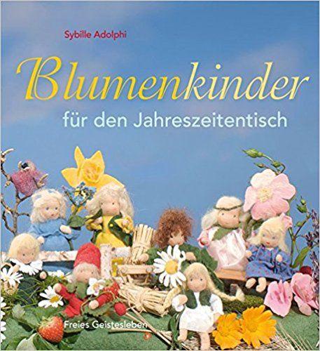 Blumenkinder für den Jahreszeitentisch: Amazon.de: Sybille Adolphi: Bücher