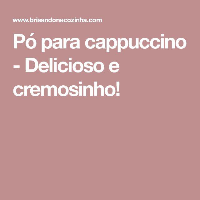 Pó para cappuccino - Delicioso e cremosinho!