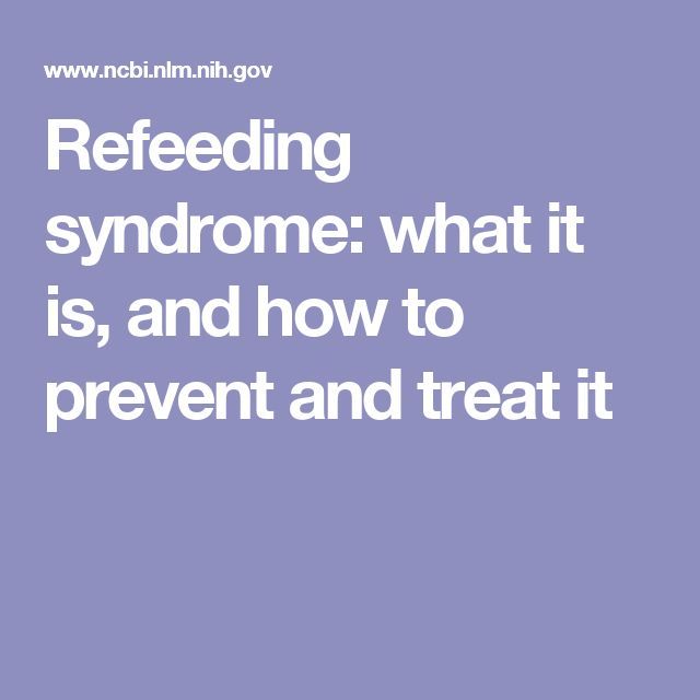 Refeeding syndrome: what it is, and how to prevent and treat it