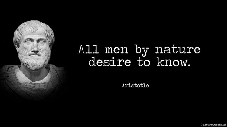 32 Best Images About Aristotle Quotes On Pinterest: All Men By Nature Desire To Know. - Aristotle