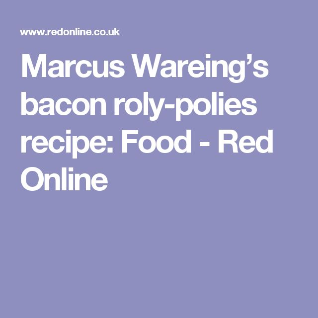 Marcus Wareing's bacon roly-polies recipe: Food - Red Online