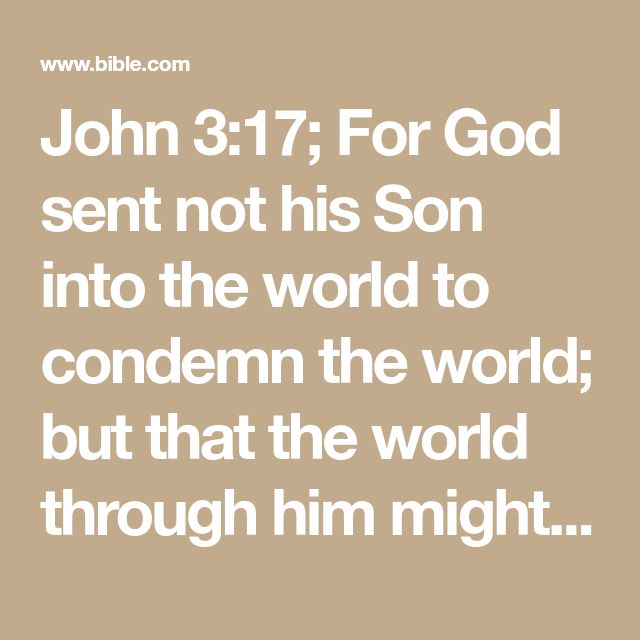 John 3:17; For God sent not his Son into the world to condemn the world; but that the world through him might be saved.