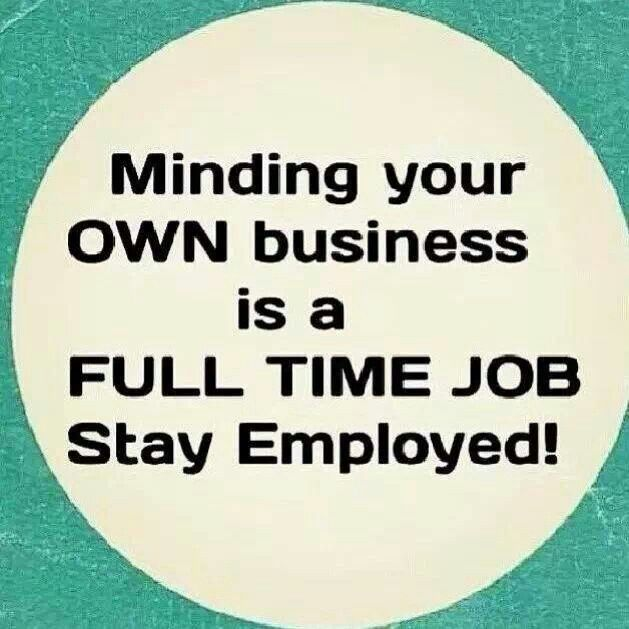 Mind your own business! quotes Pinterest