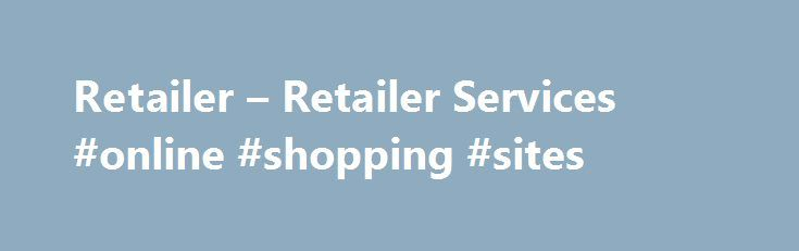 Retailer – Retailer Services #online #shopping #sites http://retail.nef2.com/retailer-retailer-services-online-shopping-sites/  #diamond retailers # Since 1982, Diamond Comic Distributors has helped comic book specialty retailers grow their businesses, their customer bases, and their sales. By offering a comprehensive slate of products and services – and by improving them in response to retailer feedback – we enable retailers to operate their businesses efficiently and profitably. Diamond…