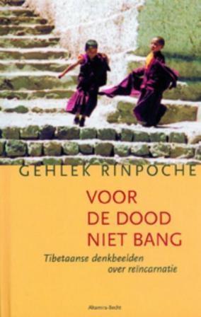 Dutch translation  Voor de Dood niet Bang - Tibetaanse Denkbeelden over Reïncarnatie  #Voorde #Doodniet #Bang  #Tibetaanse #Denkbeelden  #reincarnatie  #compassion #universal #gelekrimpoche #gelekrinpoche #rimpoche #rinpoche #lama #tulku #master #teacher #professor #tibetan #buddhism #buddha #meditate #yoga #kind #love #comapassion #help #livingbeings  #principles #possible #try #advice #dharma #goodperson #goodlifegooddeath #gehlekrimpoche #book #powerful #healing #life #reincarnation