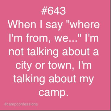 """Or when I try to explain something, it usually starts with """"well at camp..."""""""
