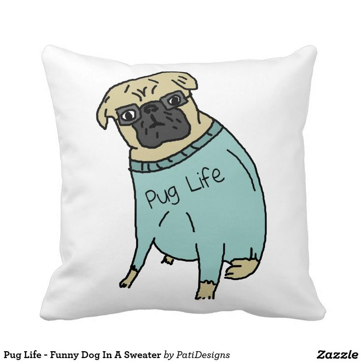 Pug Life - Funny Dog In A Sweater Pillow - A pug in a mint sweater with pug life on it. The dog is wearing glasses.
