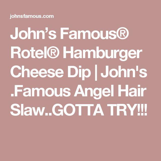 John's Famous® Rotel® Hamburger Cheese Dip   John's .Famous Angel Hair Slaw..GOTTA TRY!!!