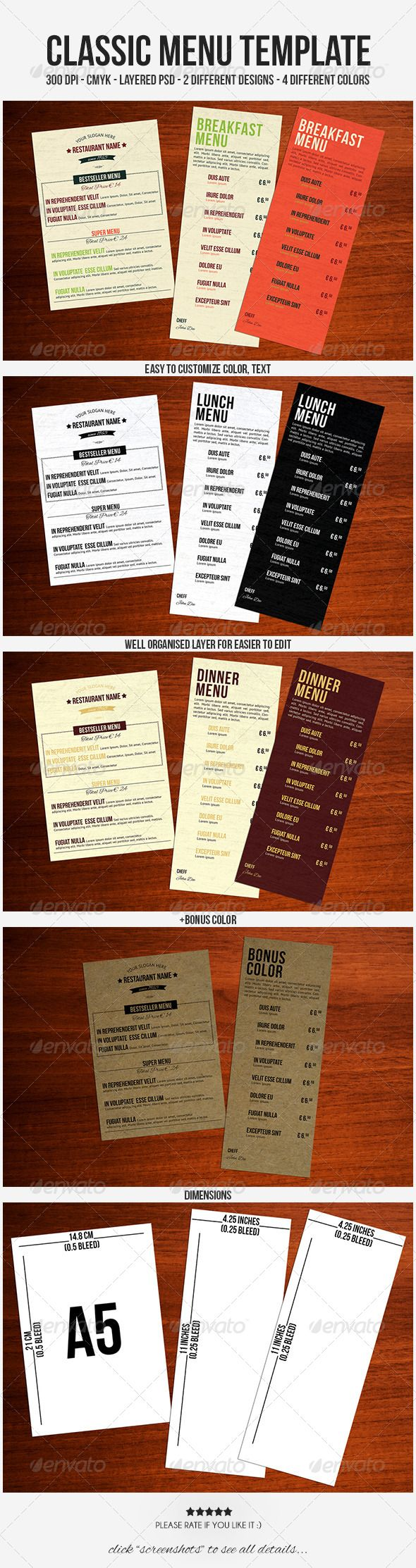 Classic Menu Template #GraphicRiver FEATURES 9 PSD files; Beakfast 1, Beakfast 2, Beakfast A5 Lunch 1, Lunch 2, Lunch A5 Dinner 1, Dinner 2, Dinner A5 +Bonus Color 1, +Bonus Color A5 1 Info.txt 2 different designs 4 different colors Easy to customize Editable fonts/text/colors Well organized layer Work organized in folders Print ready DIMENSIONS A5 Designs