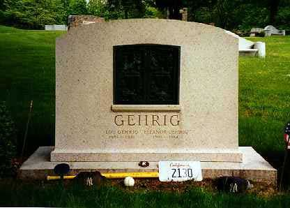 Lou Gehrig Birth: Jun. 19, 1903 New York New York County New York, USA Death: Jun. 2, 1941 Riverdale (Bronx County) Bronx County New York, USA  Cause of death: Amyotrophic Lateral Sclerosis   Burial: Kensico Cemetery Valhalla Westchester County New York, USA Plot: Section 93, Lot 12686, ashes placed in the center of the headstone