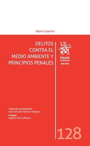 Delitos contra el medio ambiente y principios penales : una relectura constitucionalmente orientada de los modelos de incriminación actuales /Mario Caterini. (2017)