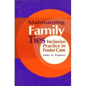 Maintaining Family Ties: Inclusive Practice in Foster Care: Sally E. Palmer: 9780878685998: Amazon.com: Books