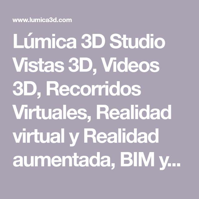 Lúmica 3D Studio Vistas 3D, Videos 3D, Recorridos Virtuales, Realidad virtual y Realidad aumentada, BIM y Marketing Inmobiliario