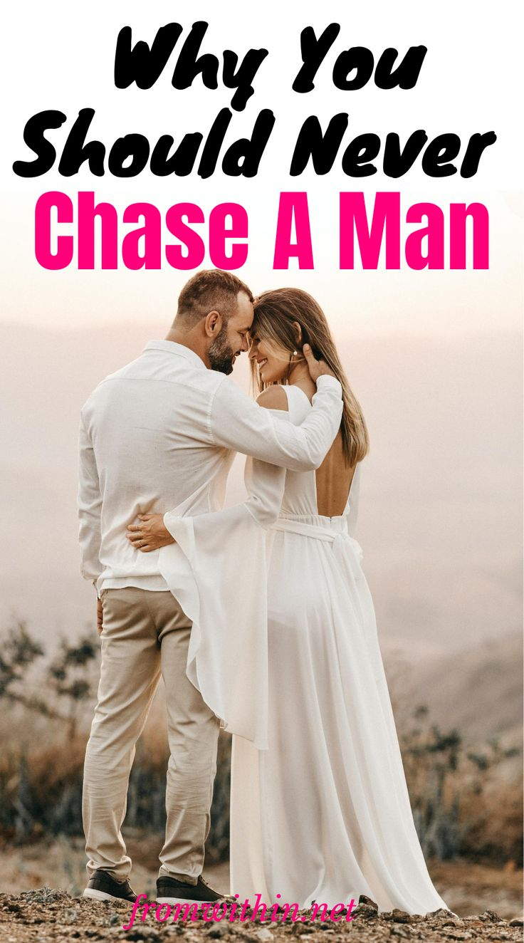 Why You Should Never Chase A Man [ And What To Do Instead