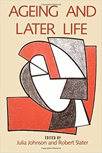 Ageing and later life / edited by Julia Johnson and Robert Slater Publicación London ; Thousand Oaks, Calif. : Sage Publications, 1993