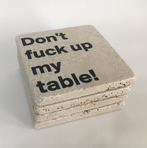 Don't F*ck Up My Table - Funny Coasters - Natiral Stone Set of 4