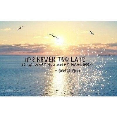 its never to late life quotes quotes positive quotes quote