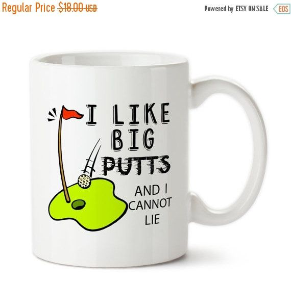 Coffee Mug, I Like Big Putts And I Cannot Lie, Funny Golf Gift, Gift For Golfer, I love Golfing, Custom Golf Mug,