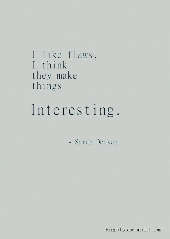 "#SarahDessen quote ""I like flaws, they make things interesting."""