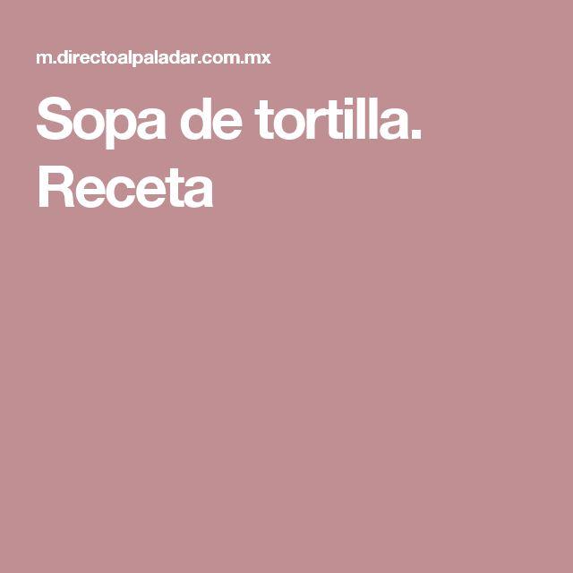 Sopa de tortilla. Receta