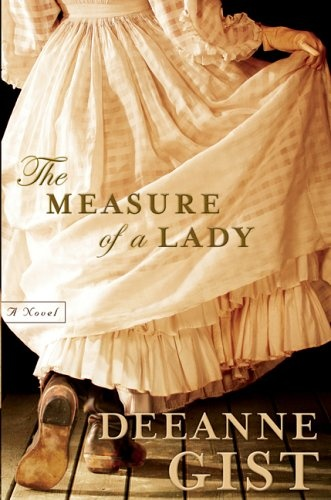 The Measure of a Lady by Deeanne Gist - I've loved all of Deeanne Gist's books. #ChristianFiction