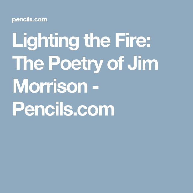 Lighting the Fire: The Poetry of Jim Morrison - Pencils.com