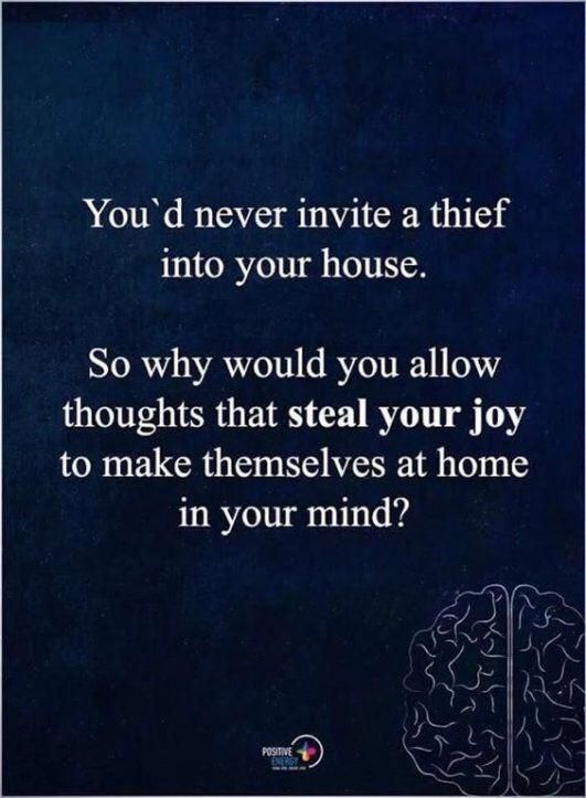 Don't allow thoughts that STEAL your JOY to make themselves at home in your mind.