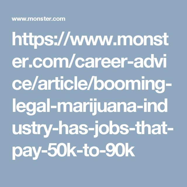 https://www.monster.com/career-advice/article/booming-legal-marijuana-industry-has-jobs-that-pay-50k-to-90k