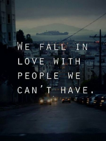 Why do we fall in love with people we can't have