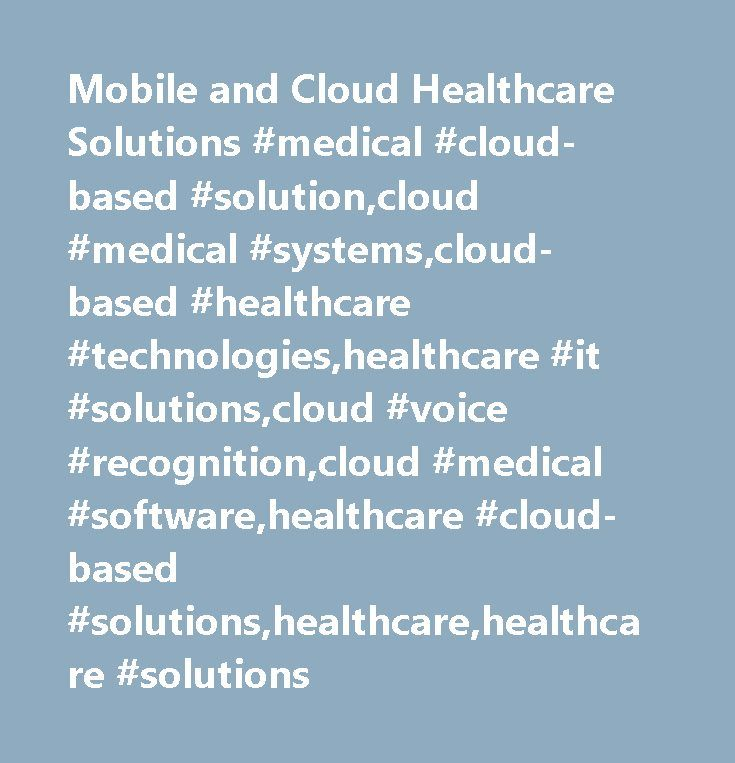 Mobile and Cloud Healthcare Solutions #medical #cloud-based #solution,cloud #medical #systems,cloud-based #healthcare #technologies,healthcare #it #solutions,cloud #voice #recognition,cloud #medical #software,healthcare #cloud-based #solutions,healthcare,healthcare #solutions http://south-africa.nef2.com/mobile-and-cloud-healthcare-solutions-medical-cloud-based-solutioncloud-medical-systemscloud-based-healthcare-technologieshealthcare-it-solutionscloud-voice-recognitioncloud-medical/  #…